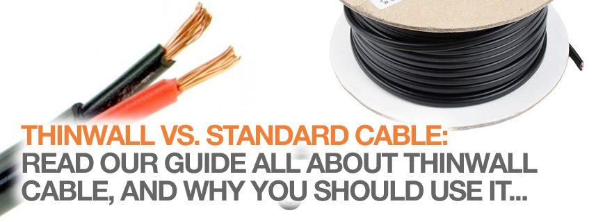 Thinwall cable vs standard automotive cable – why?